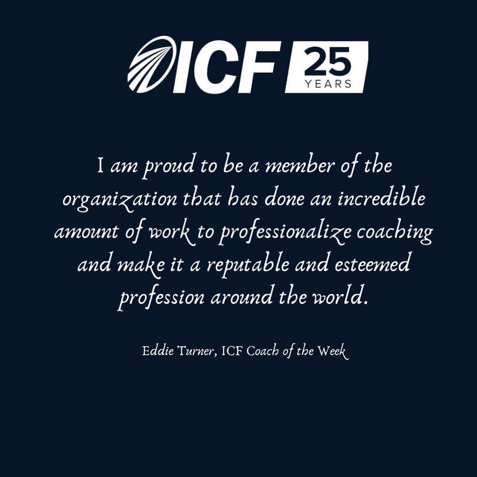 Eddie Turner - ICF Coach of the Week (Quote)
